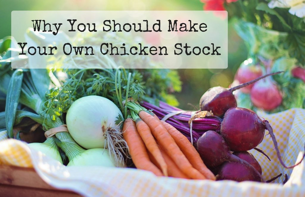 8 Reasons You Should Make Your Own Chicken Stock